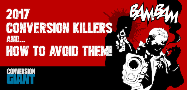 2017 Conversion Killers and how to avoid them