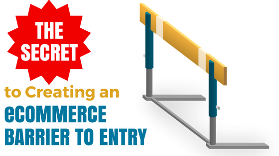 THE SECRET to creating an ecommerce barrier to entry