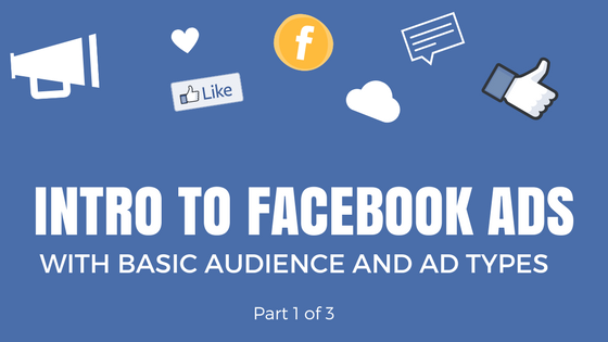 Intro to Facebook Ads with Basic Audience and Ad Types