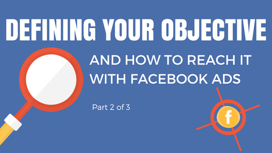 defining objective and how to reach it with facebook ads