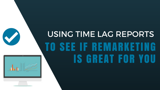 using time lag reports remarketing