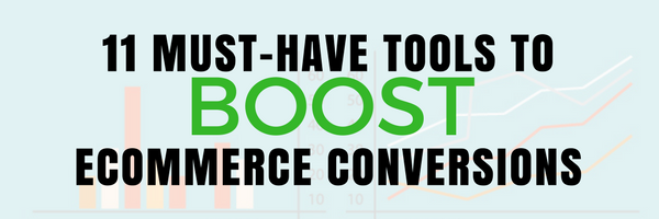 11 Must-Have Tools to Boost eCommerce Conversions